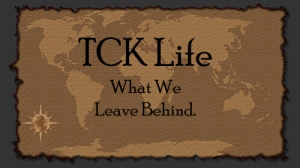 TCK Life What We Leave Behind